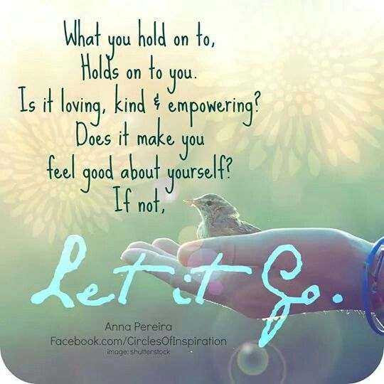 What You Hold On To Holds The Loving Kind And Empowering Things Those Who Love Most
