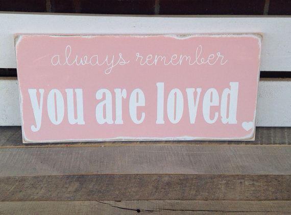 Always Remember You Are Loved: Always Remember You Are Loved Painted Wooden Sign