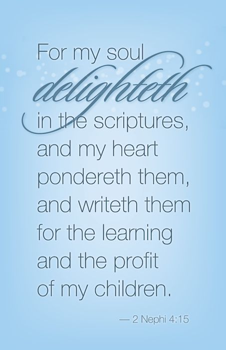 Next verse…  Behold, my soul delighteth in the things of the Lord; and my heart pondereth continually upon the things which I have seen and heard.
