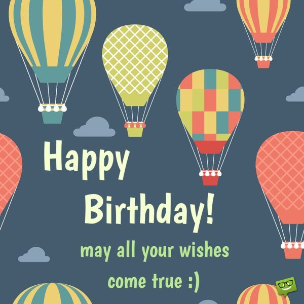 Happy Birthday! May all your wishes come true :)