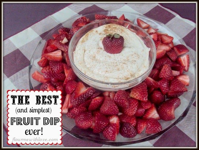 Flour Me With Love: The Best (and simplest) Fruit Dip ever!