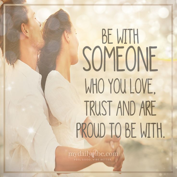 Be with someone who you love, trust and are proud to be with - MDV