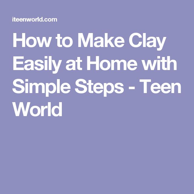 How to Make Clay Easily at Home with Simple Steps - Teen World