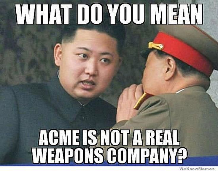 Funniest Kim Jong-un Memes: Acme Is Not A Real Weapons Company?