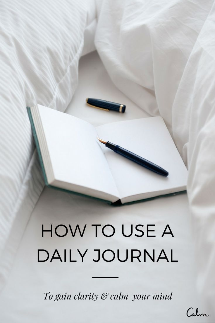 How to use a daily journal to gain clarity and calm your mind — Calm