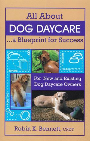All About Dog Daycare ... a Blueprint for Success                                                                                                                                                                                 More