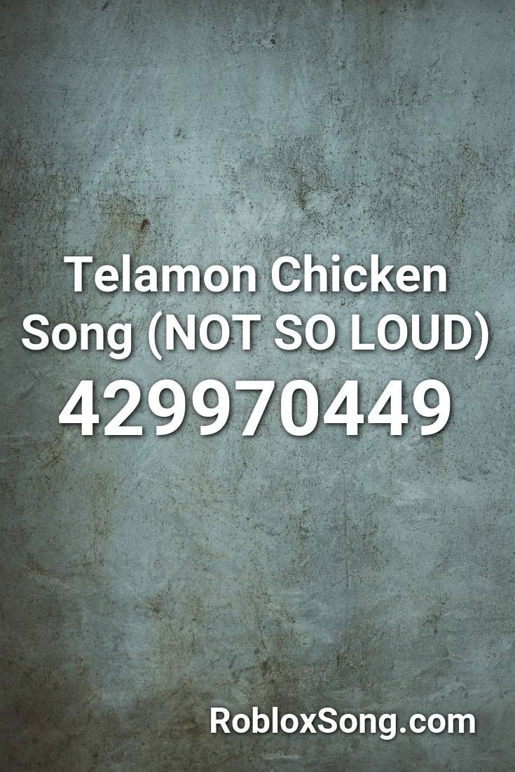 Telamon Chicken Song Not So Loud Roblox Id Roblox Music Codes