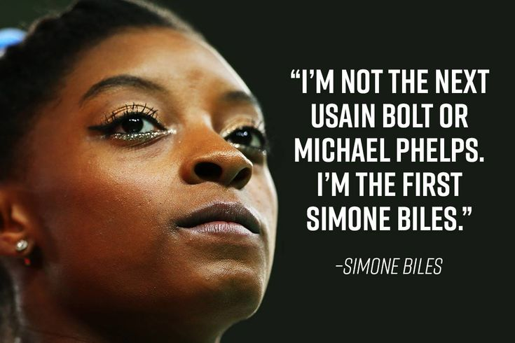 I'm not the next Usain Bolt or Michael Phelps. I'm the first Simone Biles. – Simone Biles thedailyquotes.com