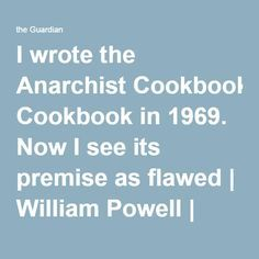 I wrote the Anarchist Cookbook in 1969. Now I see its premise as flawed | William Powell | Opinion | The Guardian