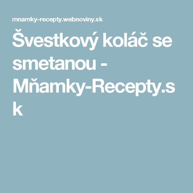 Švestkový koláč se smetanou - Mňamky-Recepty.sk
