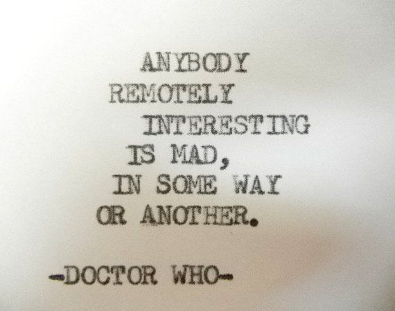 Doctor Who Quote Madness Quote Interesting People Quote Timelord Tardis Quotetyped On Typewriter By Poetrybouti Mad Quotes Doctor Who Tattoos Doctor Who Quotes
