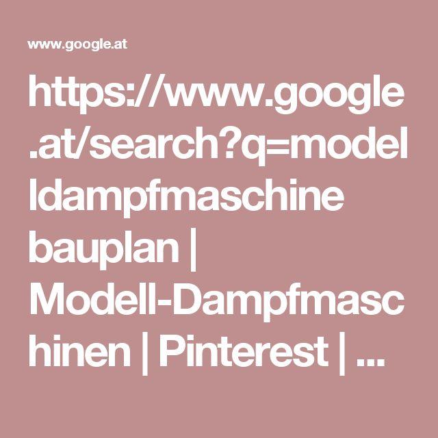 https://www.google.at/search?q=modelldampfmaschine bauplan   Modell-Dampfmaschinen   Pinterest   Dampfmaschine und Modell