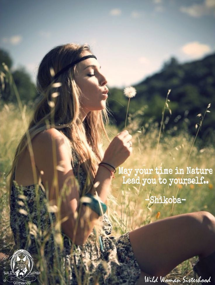 May your time in Nature lead you to yourself.. -Shikoba WILD WOMAN SISTERHOOD™