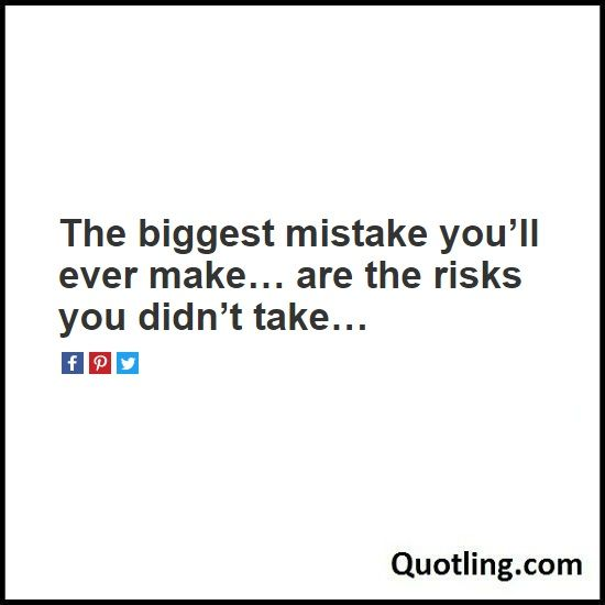 The biggest mistake you'll ever make... are the risks you didn't take... - Mistake Quote | Quote About Mistake