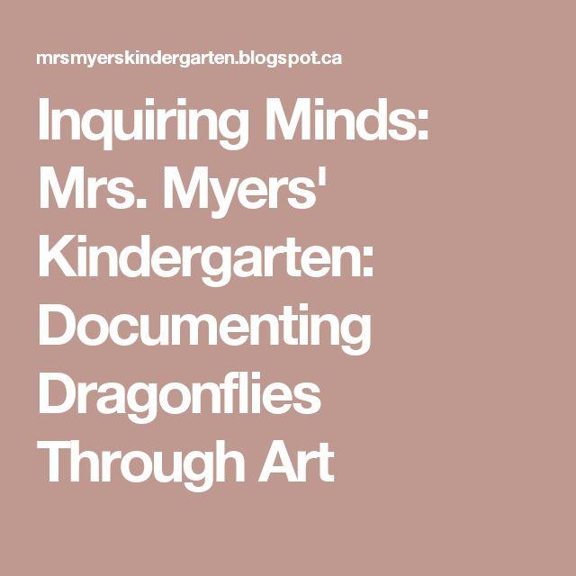 Inquiring Minds: Mrs. Myers' Kindergarten: Documenting Dragonflies Through Art