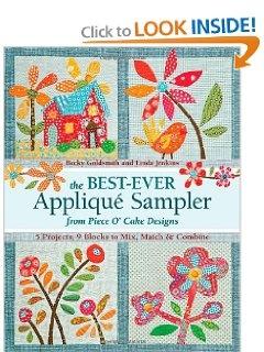 Amazon.com: The Best-Ever Applique Sampler from Piece OCake Designs (9781607054719): Piece O Cake Designs, Becky Goldsmith, Linda Jenkins: Books