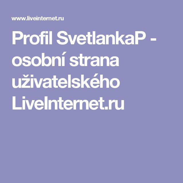 Profil SvetlankaP - osobní strana uživatelského LiveInternet.ru