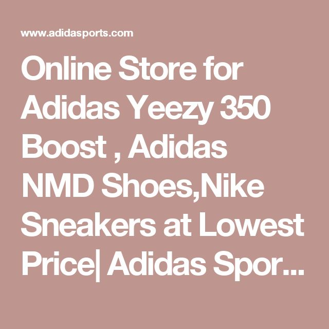 Online Store for Adidas Yeezy 350 Boost , Adidas NMD Shoes,Nike Sneakers at Lowest Price| Adidas Sports, Inc.