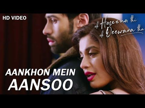 Aankhon Mein Aansoon | New Hindi Songs 2017 | Nadeem, Palak, Yaseer | Ek Haseena Thi Ek Deewana Tha - Video Tubez