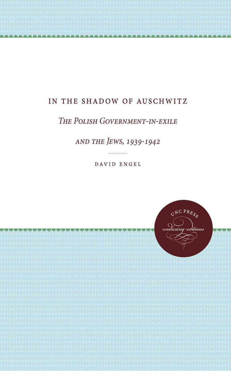In the Shadow of Auschwitz: The Polish Government-in-exile and the Jews, 1939-1942