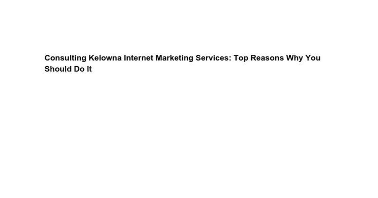 Awesome Internet marketing service 2017: Consulting Kelowna Internet Marketing Services: Top Reasons Why You Should Do It... Kelowna Link Building Service Check more at http://sitecost.top/2017/internet-marketing-service-2017-consulting-kelowna-internet-marketing-services-top-reasons-why-you-should-do-it-kelowna-link-building-service/