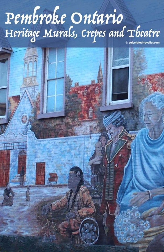 Pembroke Ontario — Heritage Murals, Crepes and Theatre