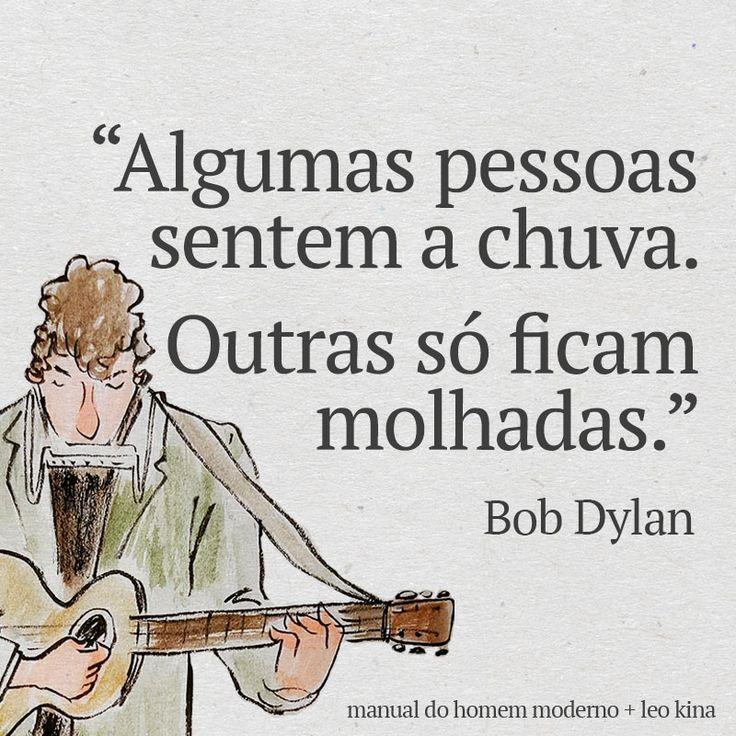 Frase do Bob Dylan para inspirar a sua vida.