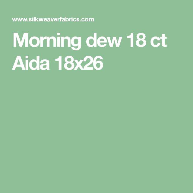 Morning dew18 ct Aida 18x26