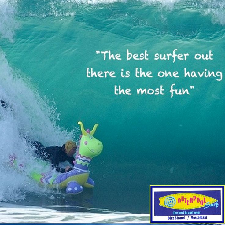 """ The best surfer out there is the one having the most fun."" #Funny #Surfer #Fun"