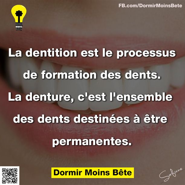 La dentition est le processus de formation des dents. La denture, c'est l'ensemble des dents destinées à être permanentes.