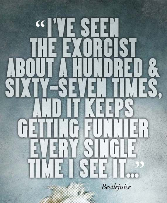 I've sen the exorcist about 167 times and it keeps getting funnier every single time I see it....You think I'm qualified