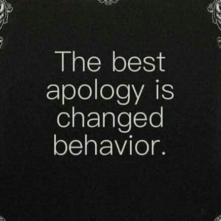 The best apology is changed behavior.