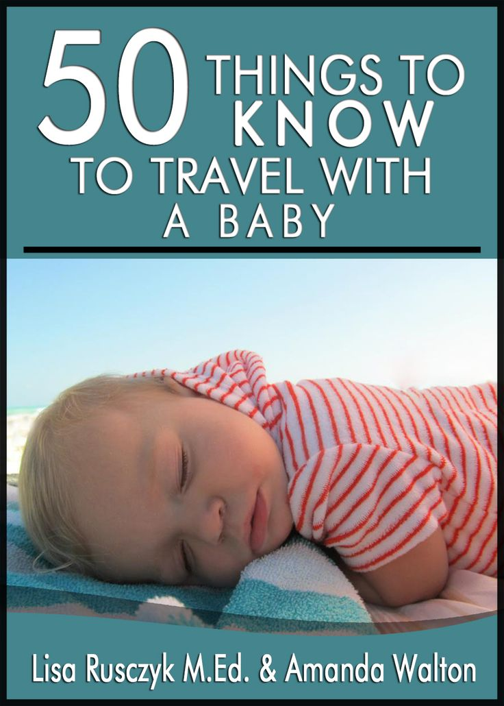 50 Things to Know About Traveling with a Baby:  How You Can Have a Great Vacation and Enjoy Your Time as a Family