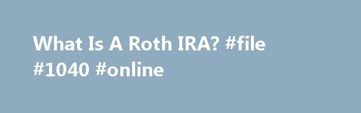 What Is A Roth IRA? #file #1040 #online http://incom.remmont.com/what-is-a-roth-ira-file-1040-online/  #roth ira income limit # Open an IRA. Let's get started. 100% of our Retirement Funds beat their 10-year Lipper average as of 6/30/16. * Account Service Fee An annual fee of $20 will be charged for each T. Rowe Price mutual fund account with a balance below $10,000. The account service fee, which is Continue Reading