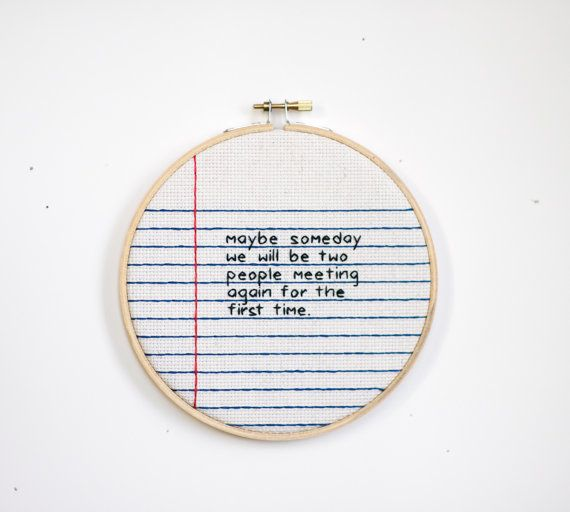 'maybe someday we will be two people meeting again for the first time' ironic cross-stitching.