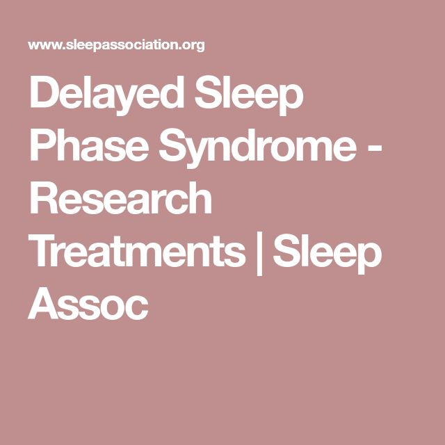 Delayed Sleep Phase Syndrome - Research Treatments | Sleep Assoc