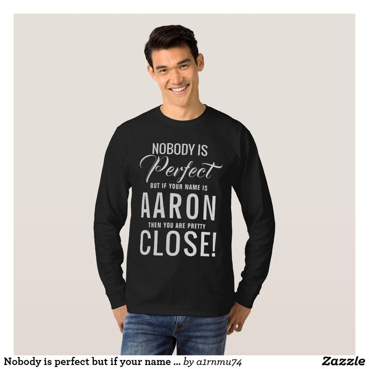 Nobody is perfect but if your name is Aaron