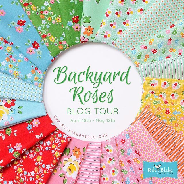 Backyard Roses Blog Tour April 18th - May 12th. #iloverileyblake #fabricismyfun