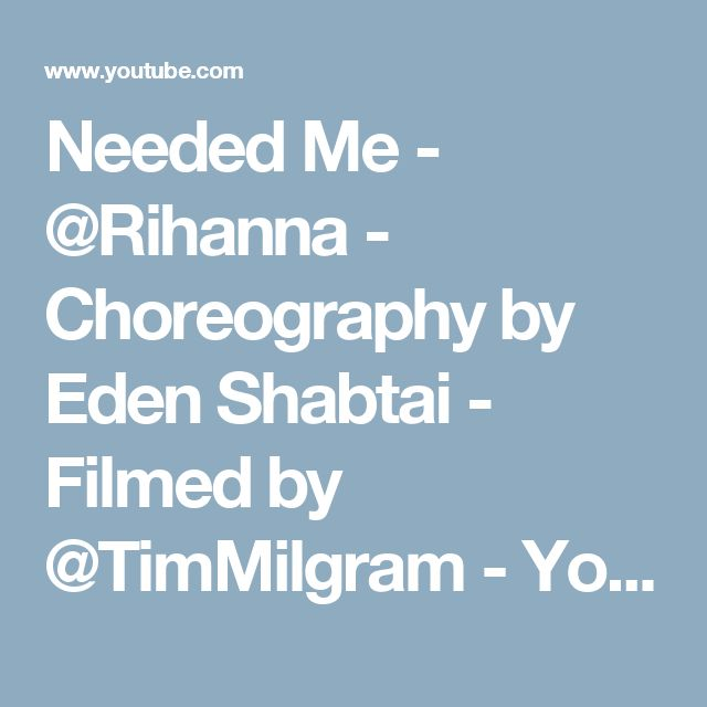 Needed Me - @Rihanna - Choreography by Eden Shabtai - Filmed by @TimMilgram - YouTube