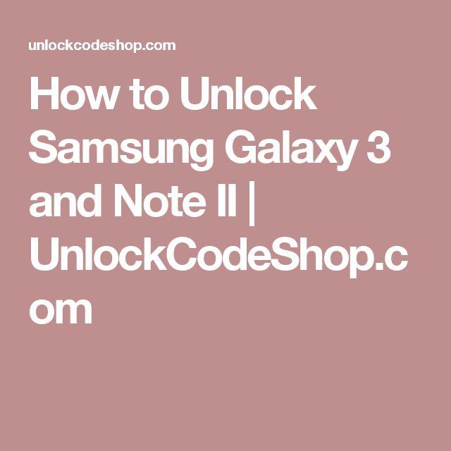 How to Unlock Samsung Galaxy 3 and Note II   UnlockCodeShop.com