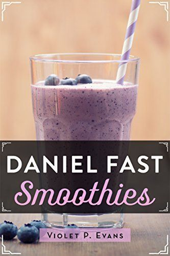 Daniel Fast Smoothies: Quick And Easy Daniel Fast Smoothie Recipes That Feed Your Stomach And Your Soul by Violet Evans, http://www.amazon.com/dp/B00LRUIE1Y/ref=cm_sw_r_pi_dp_48zZtb1TT1PX9