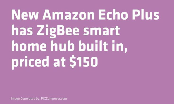 New #Amazon Echo Plus has ZigBee smart #Home hub built in #Priced at $150