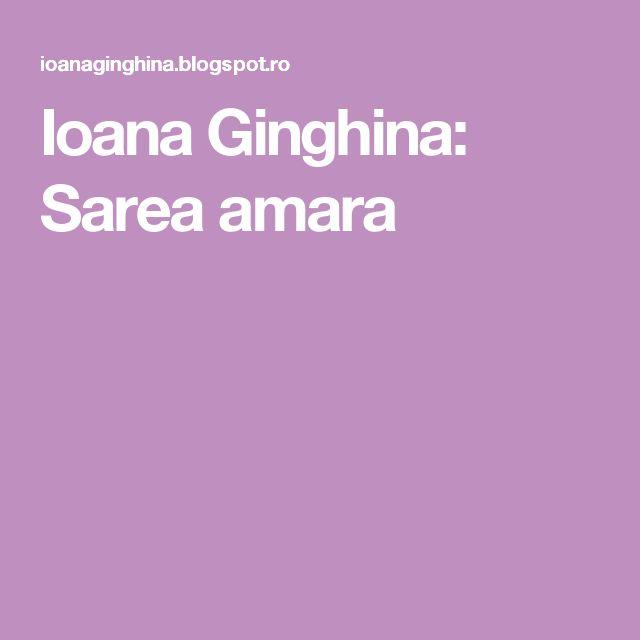 Ioana Ginghina: Sarea amara