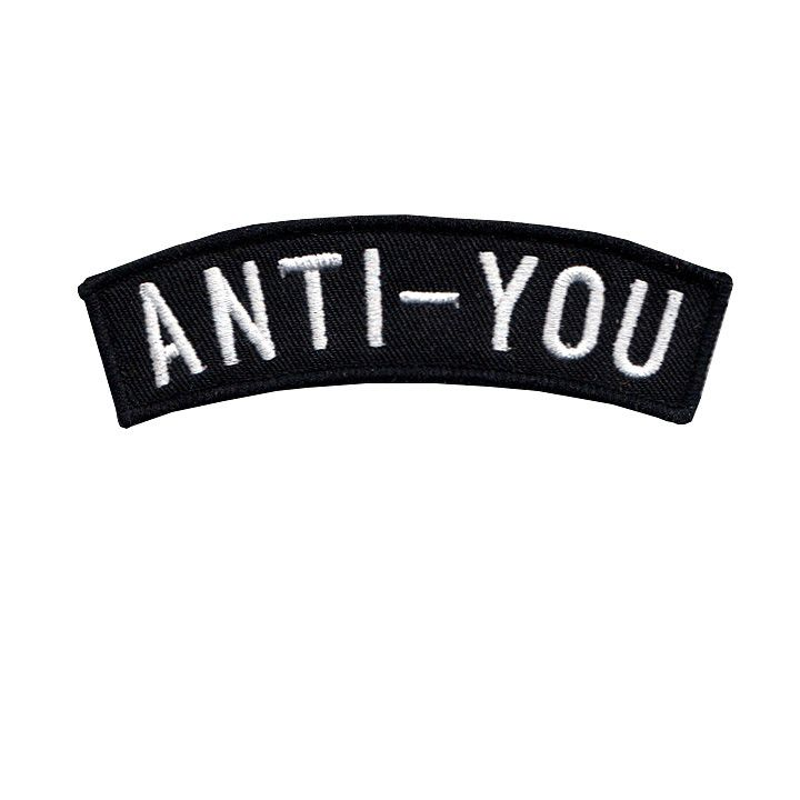 Anti-You embroidered patch from No Fun Press - http://nofunpress.com/collections/patches/products/anti-you-embroidered-patch