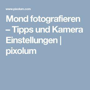 Mond fotografieren – Tipps und Kamera Einstellungen | pixolum