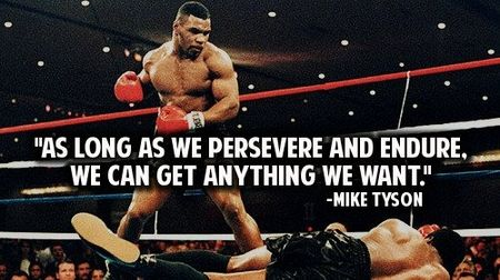 Mike Tyson Quote As Long As We Persevere And Endure We Can Get Anything We Want