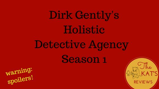 "Here's my review on the first season of the BBC America show, ""Dirk Gently's Holistic Detective Agency"""