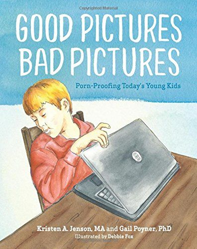 Good Pictures Bad Pictures: Porn-Proofing Today's Young K...