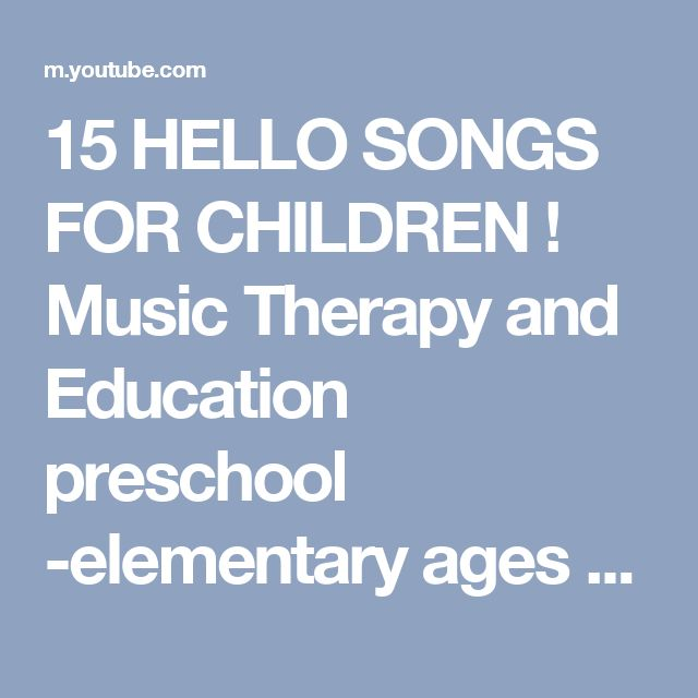 15 HELLO SONGS FOR CHILDREN ! Music Therapy and Education preschool -elementary ages - YouTube