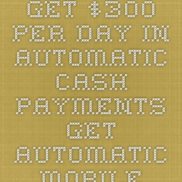 Get $300 Per Day In Automatic Cash Payments - Get Automatic Mobile Cash! http://www.automaticmobilecash.com/?automaticmobilecashs#sthash.wMoixlfL.dpuf